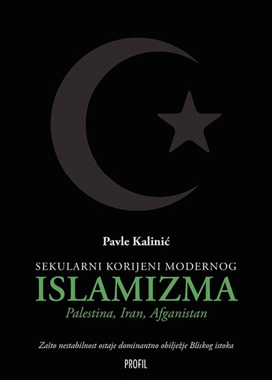 Sekularni korijeni modernog islamizma (Pavle Kalinić)