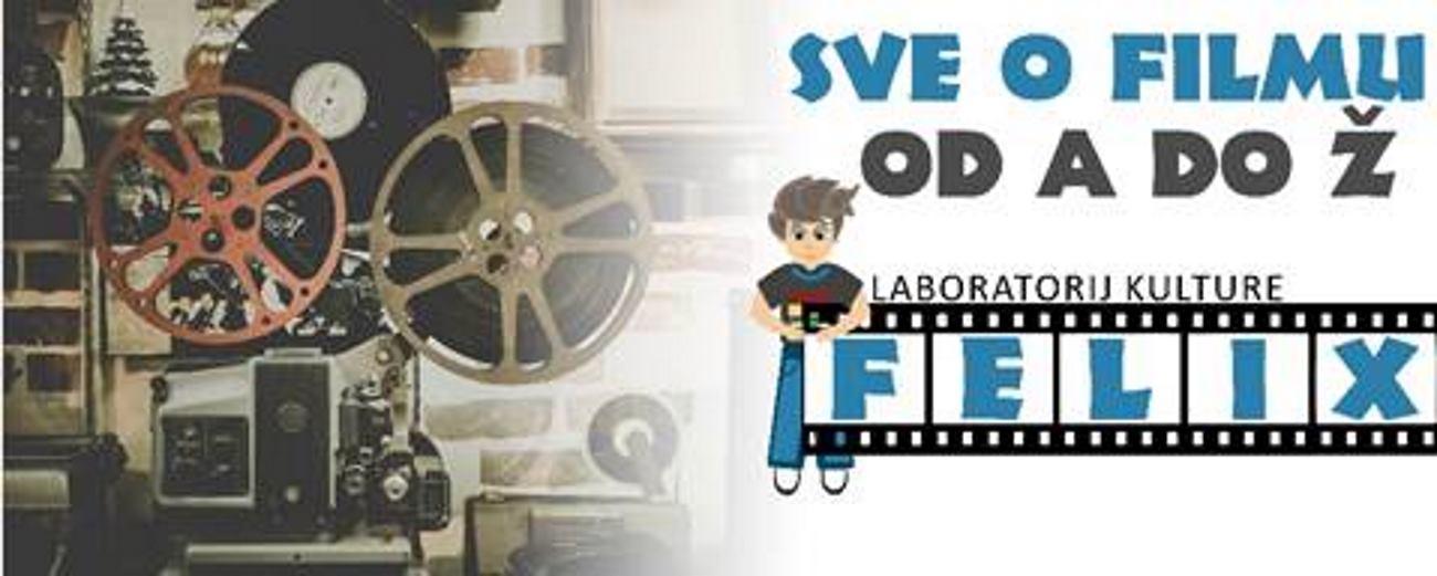 LABORATORIJ KULTURE FELIX Poziv na upis u jedinstvenu radionicu 'Sve o filmu od A do Ž'